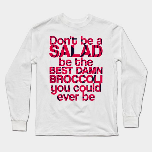 Male Don't be a salad, be the best damn broccoli you could ever be Black