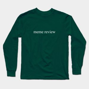 meme review Long Sleeve T-Shirt male dark green