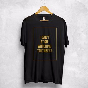 I Can't Stop Watching YouTubers T Shirt Top YouTube Casey Neistat PewDiePie Gift T shirt Hipster Cool O Neck Tops
